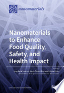 Nanomaterials to Enhance Food Quality  Safety  and Health Impact