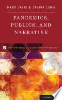 """Pandemics, Publics, and Narrative"" by Mark Davis, Davina Lohm"