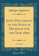 Joint Documents Of The State Of Michigan For The Year 1890 Vol 2 Of 5 Classic Reprint