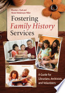 Fostering Family History Services A Guide For Librarians Archivists And Volunteers