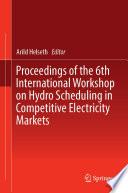 Proceedings of the 6th International Workshop on Hydro Scheduling in Competitive Electricity Markets