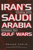 Iran s Rivalry with Saudi Arabia Between the Gulf Wars Book PDF