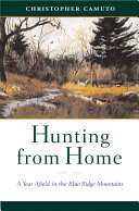 Hunting from Home  A Year Afield in the Blue Ridge Mountains