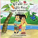 Vivie and Victor: Vegan Adventures in Mexico