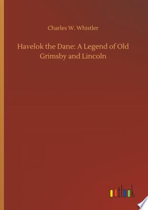 Download Havelok the Dane: A Legend of Old Grimsby and Lincoln Free Books - E-BOOK ONLINE