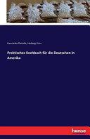 Praktisches Kochbuch für die Deutschen in Amerika