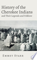 """""""History of the Cherokee Indians and Their Legends and Folklore"""" by Emmet Starr"""