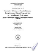 Generalized Estimates of Probable Maximum Precipitation and Rainfall frequency Data for Puerto Rico and Virgin Islands for Areas to 400 Square Miles  Durations to 24 Hours  and Return Periods from 1 to 100 Years