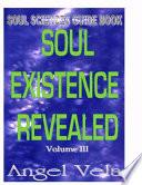 SOUL EXISTENCE REVEALED Volume 3
