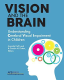 Vision and the brain : understanding cerebral visual impairment in children / Amanda Hall Lueck and