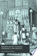 Ritualism and New Testament Christianity: is the Church of England protestant or popish?