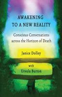 Awakening to a New Reality  Conscious Conversation Across the Horizon of Death