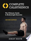 """Complete Calisthenics, Second Edition: The Ultimate Guide to Bodyweight Exercise"" by Ashley Kalym"