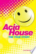 """The True Story of Acid House: Britain's Last Youth Culture Revolution"" by Luke Bainbridge"