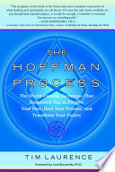 """The Hoffman Process: The World-Famous Technique That Empowers You to Forgive Your Past, Heal Your Pre sent, and Transform Your Future"" by Tim Laurence, Joan Borysenko"