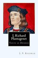 I  Richard Plantagenet