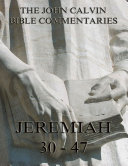 John Calvin s Commentaries On Jeremiah 30  47  Annotated Edition