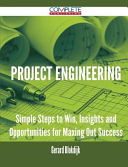 Project Engineering   Simple Steps to Win  Insights and Opportunities for Maxing Out Success