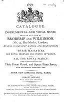 A Catalogue of Instrumental and Vocal Music, Printed and Sold by Broderip and Wilkinson, No. 13, Hay-Market, London; ... Contining Also the Compositions of the Most Admired and Classical Authors, Antient and Modern