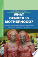 What Gender is Motherhood?  : Changing Yoru?ba? Ideals of Power, Procreation, and Identity in the Age of Modernity