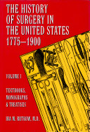 The History of Surgery in the United States  1775 1900  Textbooks  monographs  and treaties