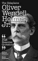 The Delaplaine Oliver Wendell Holmes Jr His Essential Quotations