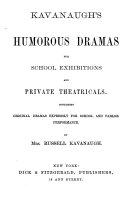 Kavanaugh s Humorous Dramas for School Exhibitions and Private Theatricals