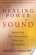 """The Healing Power of Sound: Recovery from Life-threatening Illness Using Sound, Voice, and Music"" by Mitchell L. Gaynor"