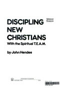 Discipling New Christians with the Spiritual T  E  A  M  Book