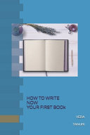How to Write Now Your First Book