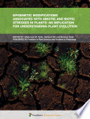 Epigenetic Modifications Associated with Abiotic and Biotic Stresses in Plants: An Implication for Understanding Plant Evolution