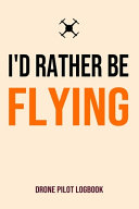 I'd Rather Be Flying Drone Pilot Logbook