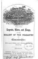 Legends  tales  and songs in the dialect of the peasantry of Gloucestershire  with several ballads and a glossary of words