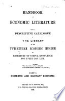 Handbook of Economic Literature, being a descriptive catalogue of the library of the Twickenham Economic Museum ... Part I. Domestic and sanitary economy. [By T. Twining.]