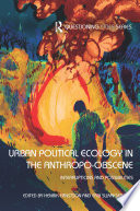 Urban Political Ecology in the Anthropo obscene
