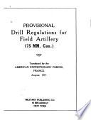 Provisional Drill Regulations for Field Artillery  75 Mm  Gun