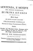 Sentenza, e motivi del Regio Tribunale di Prima Istanza in Mantova nella causa del signor ... Francesco Tonelli ... contro l'eredità del marchese Giulio Gonzaga pervenuta al Monte di Pietà di Mantova, etc