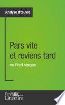 Pars vite et reviens tard de Fred Vargas (Analyse approfondie)  : Approfondissez votre lecture des romans classiques et modernes avec Profil-Litteraire.fr