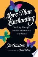 More Than Enchanting  : Breaking Through Barriers to Influence Your World