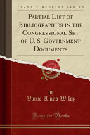 Partial List Of Bibliographies In The Congressional Set Of U S Government Documents Classic Reprint