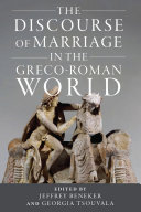 The Discourse of Marriage in the Greco Roman World