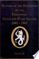 History Of The Defenders Of The Philippines Guam And Wake Islands 1941 1945