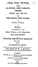 Così fan tutte, ossia La Scuola degli Amanti. They all do so, or The School for Lovers. A comic opera, in two acts: as represented at the King's Theatre in the Haymarket, etc. Ital. & Eng