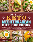 The Essential Keto Mediterranean Diet Cookbook  Easy Everyday Low Carb Mediterranean Recipes to Kick Start A Healthy Lifestyle