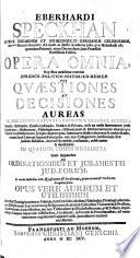 Eberhardi Speckhan ... Opera omnia in quibus ... materiæ juridico-politico-historico-medicæ per quæstiones et decisiones ... tractantur ... et deciduntur ... Cum appendice de ordinationibus et juramentis Judæorum, etc. [Edited by C. Genschius, with a preface by J. Werthofius.]