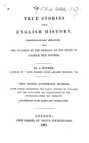 """True stories from English history. Chronologically arranged, from the invasion of the Romans, to the death of George the Fourth. By a mother, author of """"True stories from ancient history,"""" &c. [i.e. M. E. Budden.] Third edition, considerably enlarged ... Illustrated with thirty-six engravings"""
