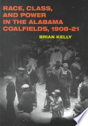 Race, Class, and Power in the Alabama Coalfields, 1908-21