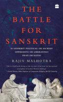 The Battle for Sanskrit: Is Sanskrit Political or Sacred, Oppressive or Liberating, Dead or Alive? ebook