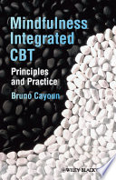 """Mindfulness-integrated CBT: Principles and Practice"" by Bruno A. Cayoun"