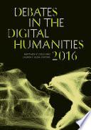 """""""Debates in the Digital Humanities 2016"""" by Matthew K. Gold, Lauren F. Klein"""